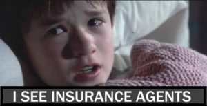 Afraid of insurance agents?